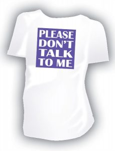 """A t-shirt with the phrase """"Please Don't Talk To Me"""""""