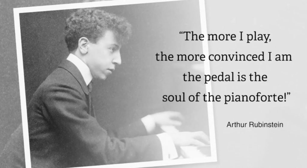 "Arthur Rubinstein Quote saying ""The more I play, the more convinced I am the pedal is the soul of pianoforte!"""